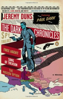 The Dark Chronicles: A Spy Trilogy: Free Agent; Song of Treason; The Moscow Option - Jeremy Duns