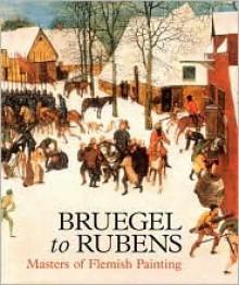 Bruegel to Rubens: Masters of Flemish Painting - Desmond Shawe-Taylor, Jennifer Scott