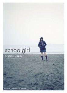 Schoolgirl (Modern Japanese Classics) - Osamu Dazai,Allison Markin Powell
