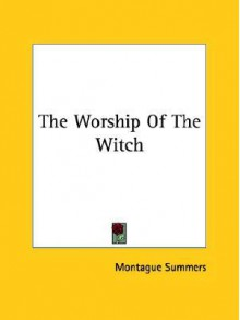 The Worship of the Witch - Montague Summers
