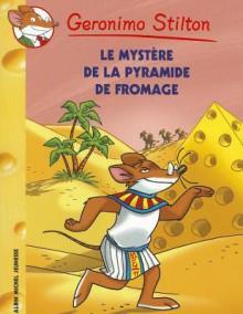 Le mystère de la pyramide de fromage - Geronimo Stilton, Larry Keys, Elisabetta Dami, Matt Wolf