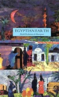 Egyptian Earth - Adel Rahman al-Sharqawi, Desmond Stewart, Robin Ostle