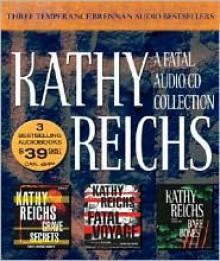A Fatal Audio CD Collection: Grave Secrets/Fatal Voyage/Bare Bones - Kathy Reichs, Read by Katherine Borowitz, Read by Michele Pawk
