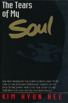 The Tears of My Soul: The True Story of a North Korean Spy - Kim Hyun Hee