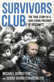 Survivors Club: The True Story of a Very Young Prisoner of Auschwitz - Michael Bornstein,Debbie Bornstein Holinstat