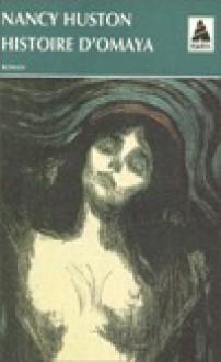 Histoire d'Omaya - Nancy Huston