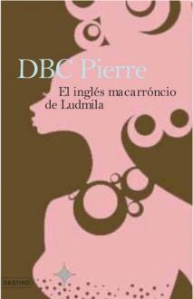 El inglés macarrónico de Ludmila - D.B.C. Pierre, Javier Calvo