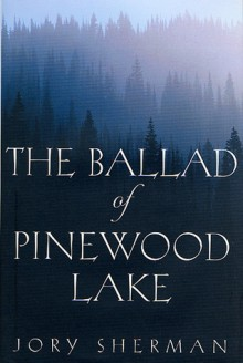 The Ballad of Pinewood Lake - Jory Sherman