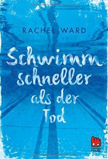 Schwimm schneller als der Tod - Rachel Ward,Uwe-Michael Gutzschhahn