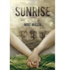 By Mike Mullin Sunrise (Ashfall Trilogy) [Hardcover] - Mike Mullin