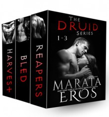 The Druid Series, Volumes 1-3: Reapers, Bled & Harvest - Marata Eros