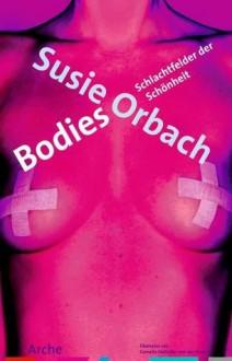 Bodies: Schlachtfelder der Schönheit - Susie Orbach