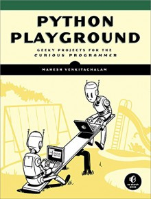 Python Playground: Geeky Projects for the Curious Programmer - Mahesh Venkitachalam