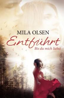 Entführt - Bis du mich liebst - Anke Koopmann, Mila Olsen