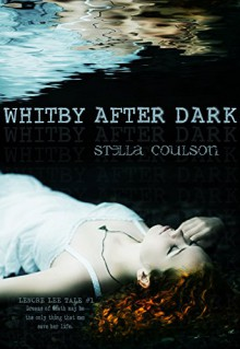 Whitby After Dark (Lenore Lee Tales Book 1) - Stella Coulson