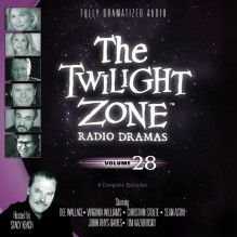 The Twilight Zone Radio Dramas, Volume 28 (Fully Dramatized Audio Theater hosted by Stacy Keach) - Various Authors
