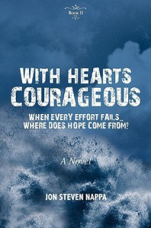 With Hearts Courageous: When Every Effort Fails...Where Does Hope Come From? - Jon Steven Nappa