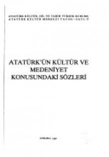 Atatürk'ün Kültür ve Medeniyet Konusundaki Sözleri - Mustafa Kemal Atatürk