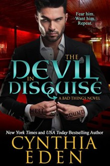 The Devil In Disguise (Bad Things Book 1) - Cynthia Eden
