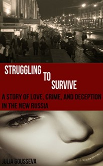 Struggling to Survive: A story of love, crime, and deception in the new Russia (Anya Series Book 2) - Julia Gousseva