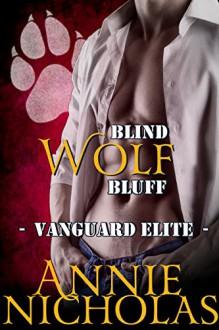 Blind Wolf Bluff: Shifter Romance (Vanguard Elite Book 3) - Annie Nicholas