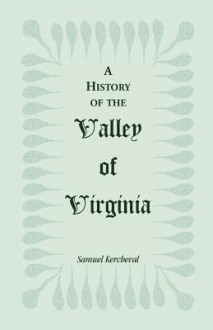 A history of the valley of Virginia - Samuel Kercheval, Charles James Faulkner, John Jeremiah Jacob