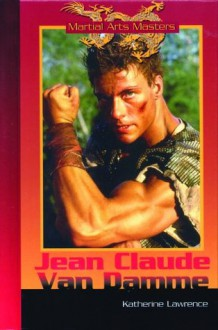 Jean-claude Van Damme (Martial Arts Masters) - Katherine Lawrence