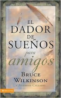 El Dador de Suenos Para Amigos = The Giver of Dreams for Friends - Bruce Wilkinson