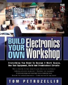 Build Your Own Electronics Workshop: Everything You Need to Design a Work Space, Use Test Equipment, Build and Troubleshoot Circuits (TAB Electronics Technician Library) - Thomas Petruzzellis
