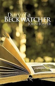 Diary of a Beckwatcher - Foster John Foster, Foster John Foster