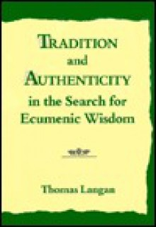 Tradition and Authenticity in the Search for Ecumenic Wisdom - Thomas Langan