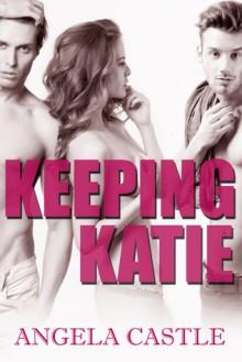 Keeping Katie - Angela Castle