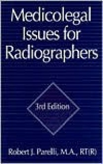 Medicolegal Issues For Radiographers, Third Edition - Robert J. Parelli