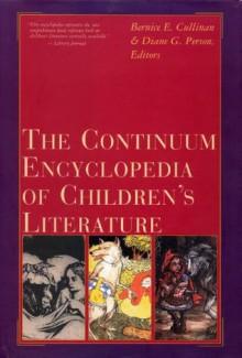 Continuum Encyclopedia of Children's Literature - Bernice E. Cullinan, Diane G. Person, Diane Goetz Person Ph. D.