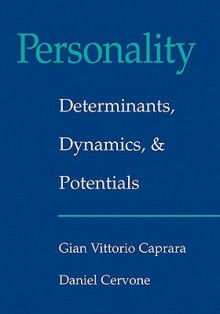Personality: Determinants, Dynamics, and Potentials - Gian Vittorio Caprara, Daniel Cervone