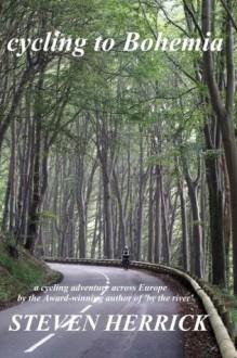 cycling to Bohemia: a cycling adventure across Europe (Euro Velo Series) (Volume 4) - Steven Herrick