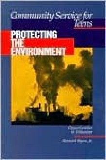 Protecting the Environment: Opportunities to Volunteer (Community Service for Teens, Vol 7) - Bernard Ryan Jr.