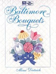"Baltimore Bouquets ""Print on Demand Edition"" - Mimi Dietrich"