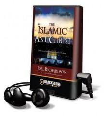 The Islamic Antichrist (Audio) - Joel Richardson, Paul Michael Garcia