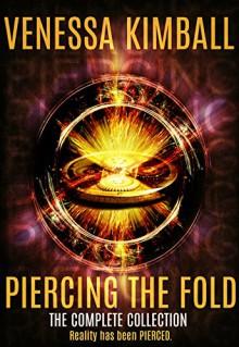 Piercing the Fold: The Complete Sci-Fi/Urban Fantasy Saga - Venessa Kimball