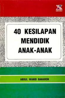 40 Kesilapan Mendidik Anak-Anak - Abdul Wahid Baharon