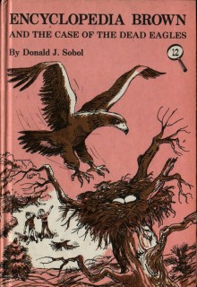 Encyclopedia Brown and the Case of the Dead Eagles - Donald J. Sobol