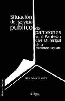 Situacion del Servicio Publico de Panteones En El Panteon Civil Municipal de La Ciudad de Irapuato - Aidee Galvez De Valdez