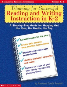 Planning for Successful Reading and Writing Instruction in K-2: A Step-by-Step Guide for Mapping Out the Year, the Month, the Day - Antoinette Fornshell
