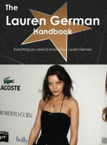 The Lauren German Handbook - Everything You Need to Know about Lauren German - Emily Smith