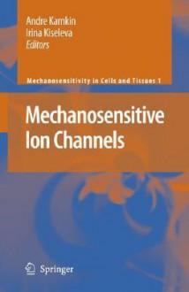 Mechanosensitive Ion Channels - Andre Kamkin, Irina Kiseleva, Max Lab