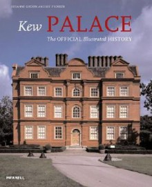 Kew Palace: The Official Illustrated History - Susanne Groom, Lee Prosser