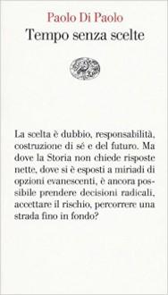 Tempo senza scelte - Paolo Di Paolo