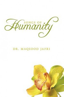 Songs of Humanity - Maqsood Jafri