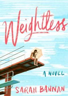 Weightless: A Novel - Sarah Bannan